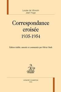 Louise de Vilmorin et Jean Hugo - Correspondance croisée (1935-1954).