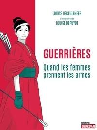 Louise Dekeuleneer - Guerrières, quand les femmes prennent les armes Tome 1 : .