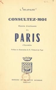 Louise Delapalme et René Pichard du Page - Consultez-moi - Histoire divertissante du Paris d'autrefois.