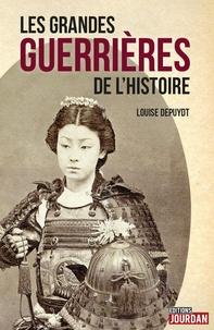Louise Depuydt - Les grandes guerrières de l'histoire.