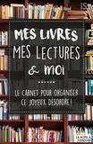 Louise Depuydt et Raïssa Denil - Mes livres, mes lectures & moi - Le carnet pour organiser ce joyeux désordre !.