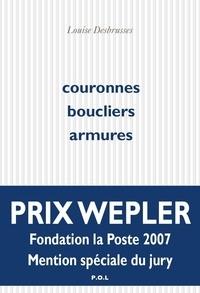 Louise Desbrusses - Couronnes, boucliers, armures.