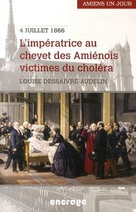 Louise Dessaivre-Andelin - L'impératrice au chevet des Amiénois victimes du choléra, Amiens, 4 juillet 1866.