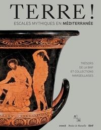 Louise Détrez - Terre ! Escales mythiques en Méditerranée - Trésors de la BNF et collections marseillaises.