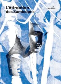 Louise Ducatillon - L'attraction des Sumbolons.