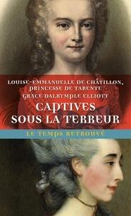 Louise-Emmanuelle de Châtillon et Grace Dalrymple Elliott - Captives sous la Terreur - Suivi de Souvenirs de la princesse de Tarente, 1789-1792 et de Mémoires de Madame Elliott sur la Révolution française.