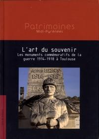 Louise-Emmanuelle Friquart - L'art du souvenir - Les monuments commémoratifs de la guerre 1914-1918 à Toulouse.