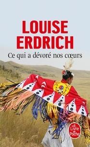 Louise Erdrich - Ce qui a dévoré nos coeurs.