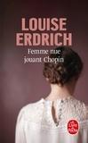 Louise Erdrich - Femme nue jouant Chopin - Nouvelles choisies et inédites 1978-2008.