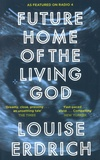 Louise Erdrich - Future Home of the Living God.
