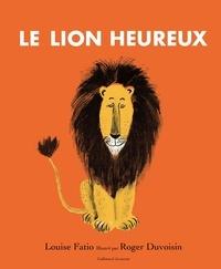 Louise Fatio et Roger Duvoisin - Le lion heureux.
