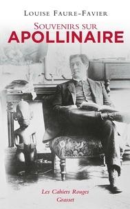 Louise Faure-Favier - Souvenirs sur Apollinaire - Les Cahiers Rouges.