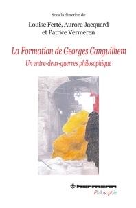 Louise Ferté et Aurore Jacquard - La formation de Georges Canguilhem - Un entre-deux-guerres philosophique.