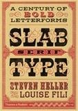 Louise Fili et Steven Heller - Slab Serif Type: A Century of Bold Letterforms.