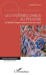 Louise Fines - Les systèmes d'abus au pouvoir - Les abuseurs veulent maintenir l'ordre des choses.