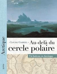 Louise Gabriel - Au-delà du cercle polaire - Un balcon en Arctique.
