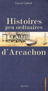 Louise Gabriel - Histoires peu ordinaires d'Arcachon.