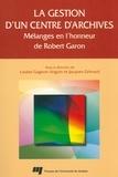 Louise Gagnon-Arguin et Jacques Grimard - La gestion d'un centre d'archives - Mélanges en l'honneur de Robert Garon.