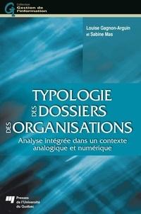 Louise Gagnon-Arguin et Sabine Mas - Typologie des dossiers des organisations - Analyse intégrée dans un contexte analogique et numérique.