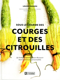 Sous le charme des courges et des citrouilles - 75 recettes irrésistibles pour découvrir leurs savoureuses personnalités.pdf