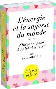 Louise Gervais - L'énergie et la sagesse du monde - D'Ho'oponopono à l'alphabet sacré.
