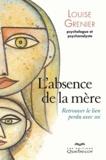 Louise Grenier - L'absence de la mère - Retrouver le lien perdu avec soi.