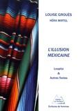 Louise Grouès - L'illusion mexicaine - Loupita & autres textes.