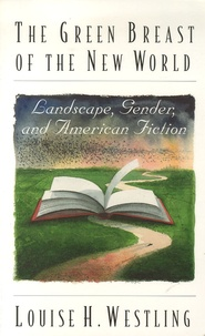 Louise-H Westling - The Green Breast of the New World - Landscape, Gender, and American Fiction.
