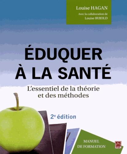 Louise Hagan - Eduquer à la santé - L'essentiel de la théorie et des méthodes.