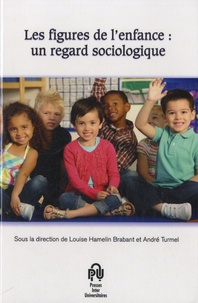 Louise Hamelin-Brabant et André Turmel - Les figures de l'enfance - Un regard sociologique.