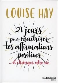 Louise Hay - 21 jours pour maîtriser les affirmations positives.