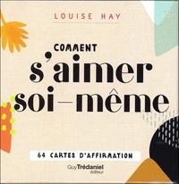 Louise Hay - Comment s'aimer soi-même - Avec 64 cartes d'affirmation.