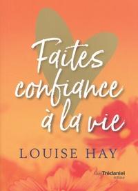 Louise Hay - Faites confiance à la vie.