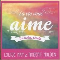 Louise Hay et Robert Holden - La vie vous aime - 52 cartes oracle.