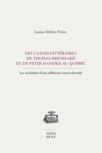 Louise-Hélène Filion - Les usages littéraires de Thomas Bernhard et de Peter Handke au Québec - Les modalités d'une affiliation interculturelle.
