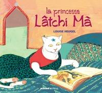 Louise Heugel - La princesse Lâtchi Mâ.