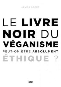 Louise Kahors - Le livre noir du véganisme - Peut-on être absolument éthique ?.