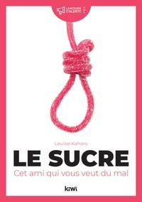 Louise Kahors - Le sucre : cet ami qui vous veut du mal.