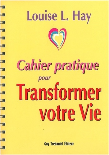 Louise-L Hay - Cahier pratique pour Transformer votre vie.