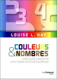 Louise-L Hay - Couleurs et nombres - Votre guide personnel pour capter les ondes positives.