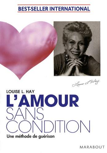 Louise-L Hay - L'amour sans condition - Une méthode de guérison.