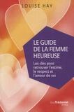 Louise-L Hay - Le guide de la femme heureuse.