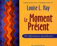 Louise-L Hay - Le Moment Présent - 365 Affirmations quotidiennes.