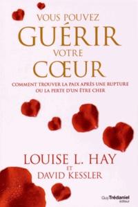 Louise-L Hay - Vous pouvez guérir votre coeur - Comment trouver la paix après une rupture ou la perte d'un être cher.