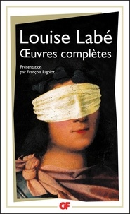 Louise Labé - Oeuvres complètes. Sonnets-élégies débat de folie et d'amour.