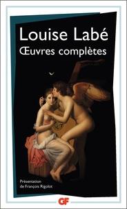Louise Labé - Oeuvres complètes - Sonnets-élégies débat de folie et d'amour.