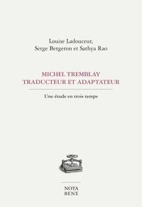 Louise Ladouceur et Sathya Rao - Michel Tremblay, traducteur et adaptateur - Une étude en trois temps.