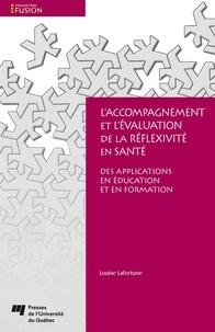 Louise Lafortune - L'accompagnement et l'évaluation de la réflexivité en santé - Des applications en éducation et en formation.
