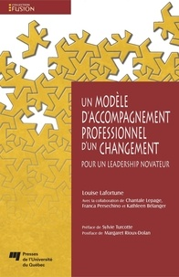 Louise Lafortune - Un modèle d'accompagnement professionnel d'un changement - Pour un leadership novateur.