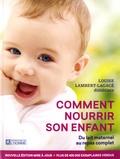 Louise Lambert-Lagacé - Comment nourrir son enfant - Du lait maternel au repas complet.